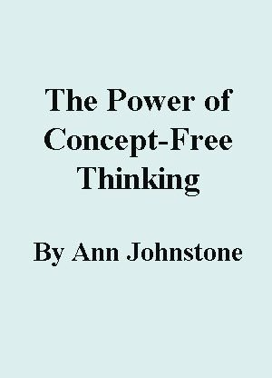 The Power of Concept-Free Thinking by Ann Johnstone
