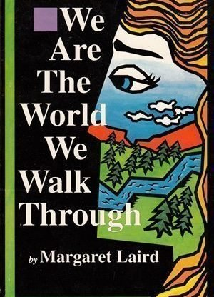 We Are the World We Walk Through by Margaret Laird, CSB