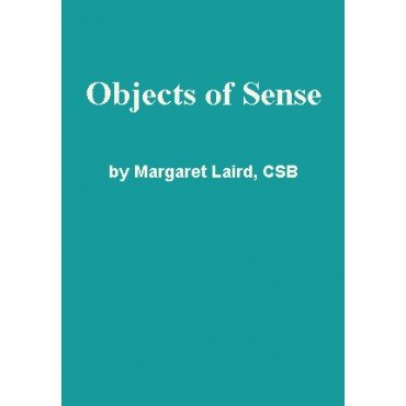 Objects of Sense by Margaret Laird, CSB